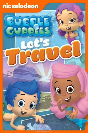 Bubble Guppies: Let's Travel | Buy, Rent or Watch on FandangoNOW
